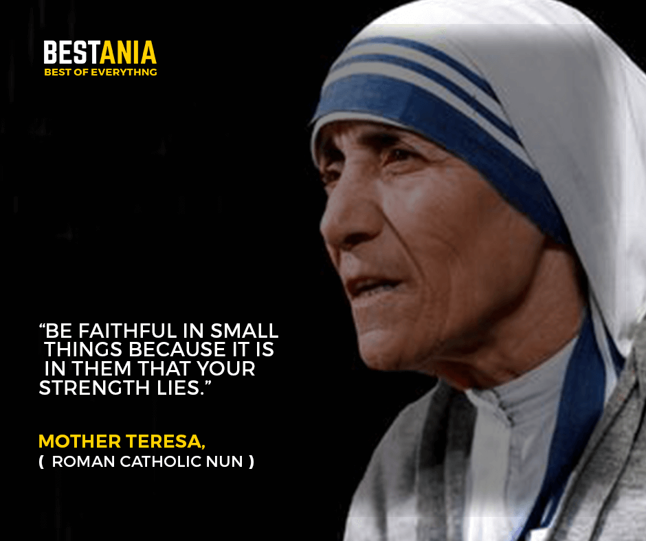 """""""Be faithful in small things because it is in them that your strength lies."""" –Mother Teresa,"""