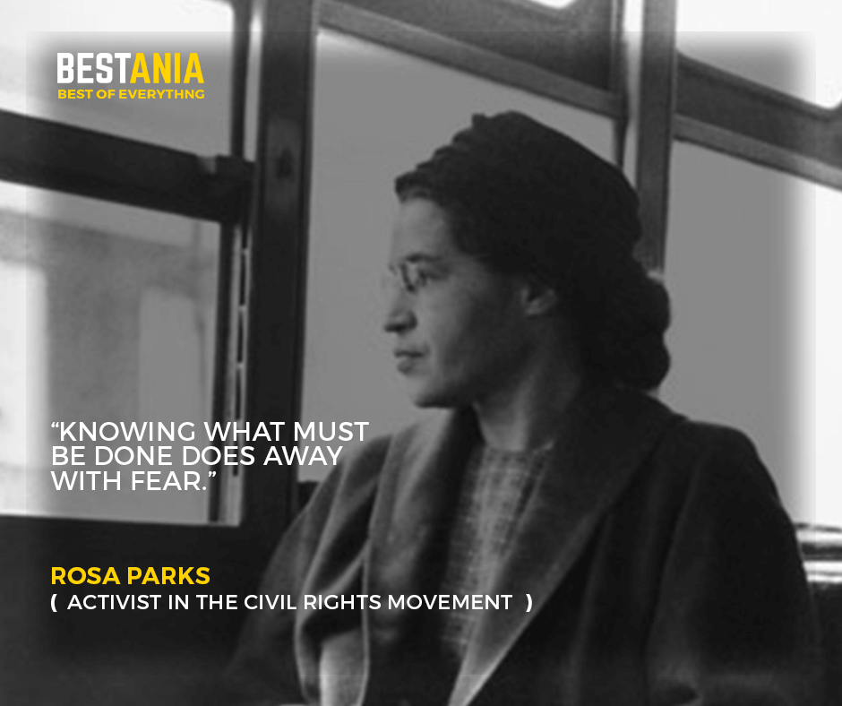 """""""Knowing what must be done does away with fear."""" –Rosa Parks"""