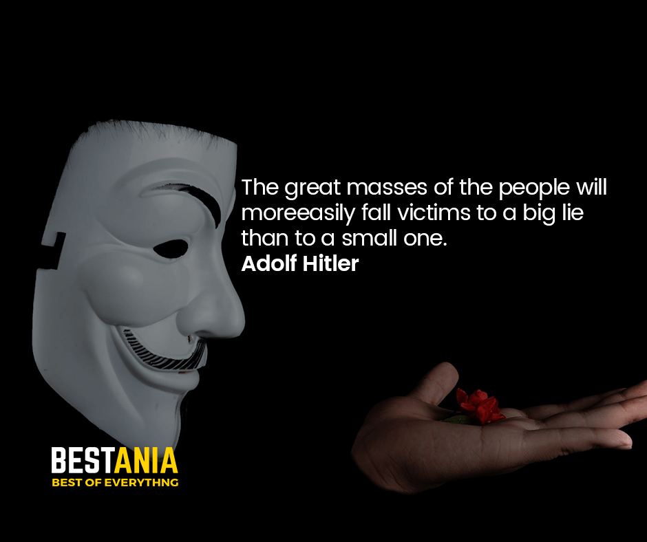 """THE GREAT MASSES OF THE PEOPLE WILL MORE EASILY FALL VICTIMS TO A BIG LIE THAN TO A SMALL ONE.""  ADOLF HITLER"