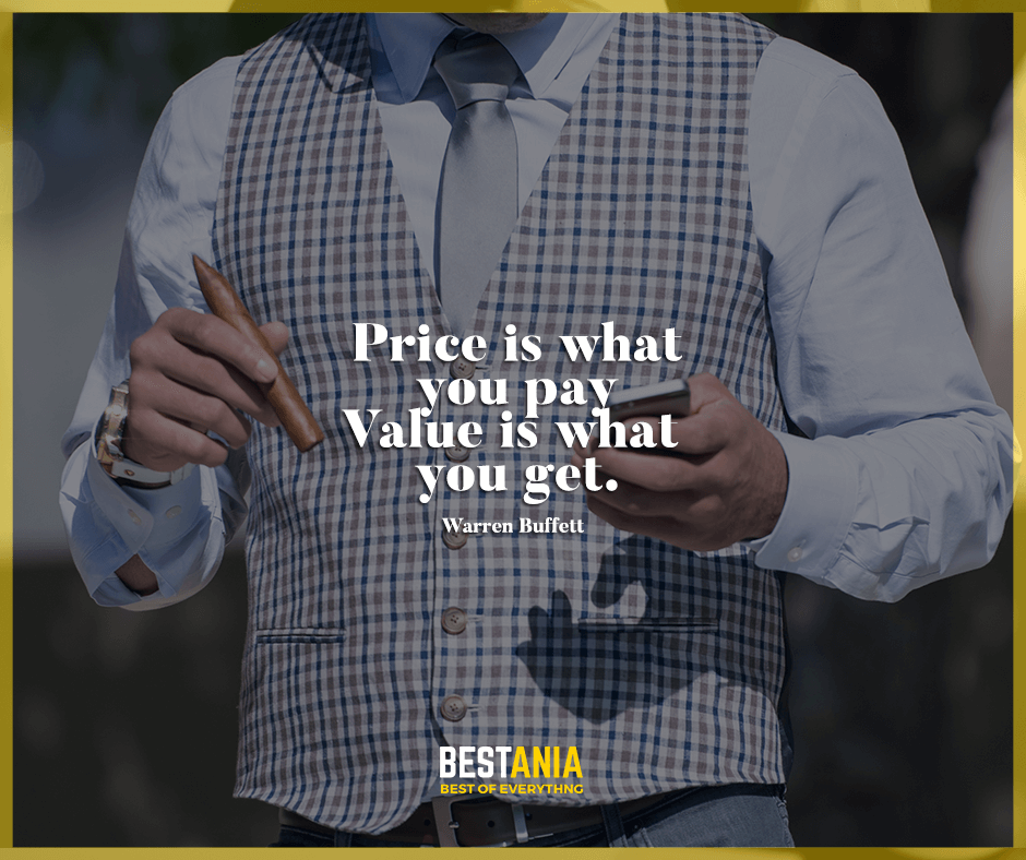 """Price is what you pay. Value is what you get."" Warren Buffett"