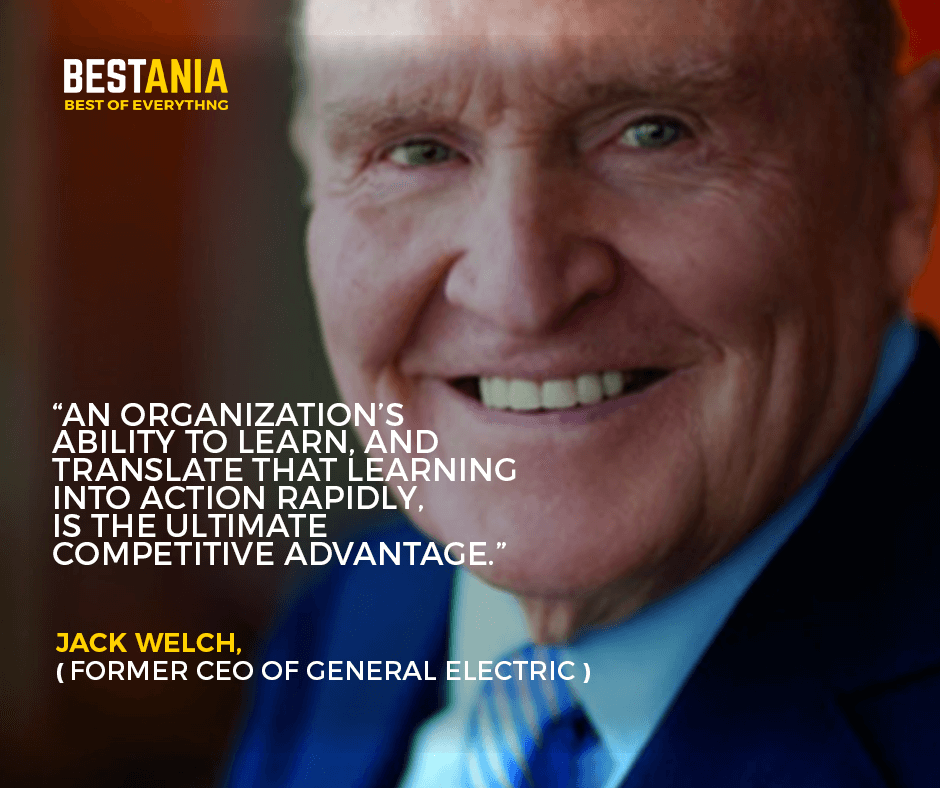 """""""An organization's ability to learn, and translate that learning into action rapidly, is the ultimate competitive advantage."""" –Jack Welch, former CEO of General Electric"""