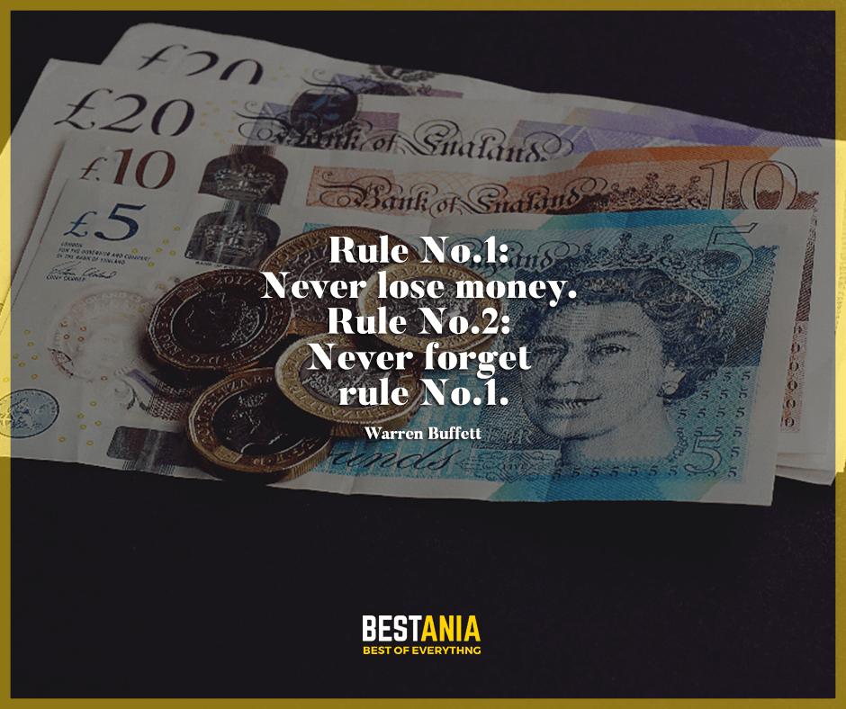 """""""Rule No.1: Never lose money. Rule No.2: Never forget rule No.1."""" Warren Buffett"""