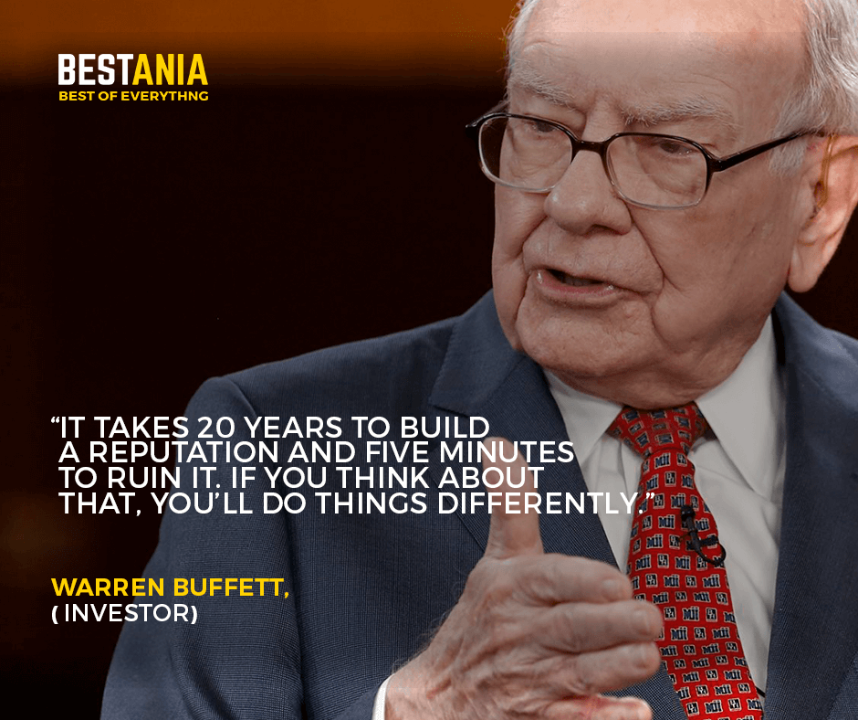 """""""It takes 20 years to build a reputation and five minutes to ruin it. If you think about that, you'll do things differently."""" –Warren Buffett, investor"""