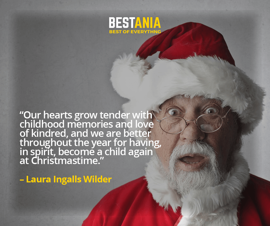 """""""OUR HEARTS GROW TENDER WITH CHILDHOOD MEMORIES AND LOVE OF KINDRED, AND WE ARE BETTER THROUGHOUT THE YEAR FOR HAVING, IN SPIRIT, BECOME A CHILD AGAIN AT CHRISTMASTIME.""""  – LAURA INGALLS WILDER"""