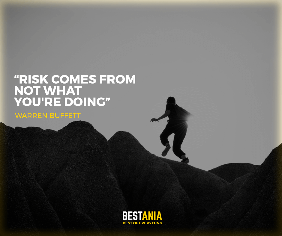 """Risk comes from not what you're doing."" Warren buffett"