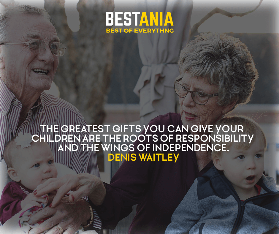 The greatest gifts you can give your children are the roots of responsibility and the wings of independence. Denis Waitley