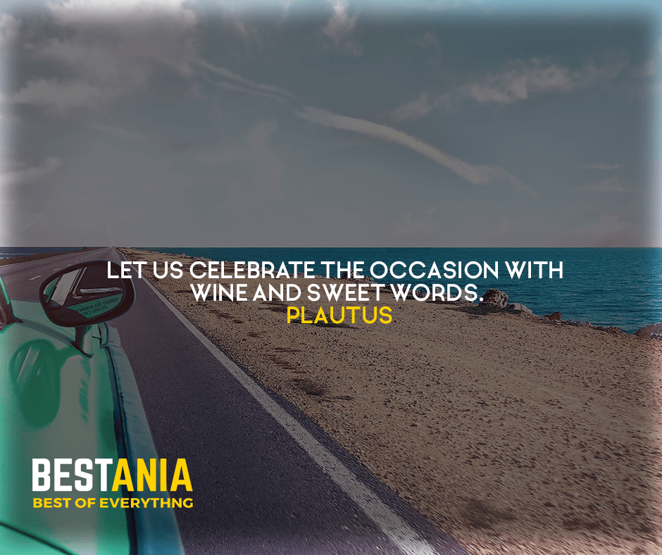 Let us celebrate the occasion with wine and sweet words. Plautus