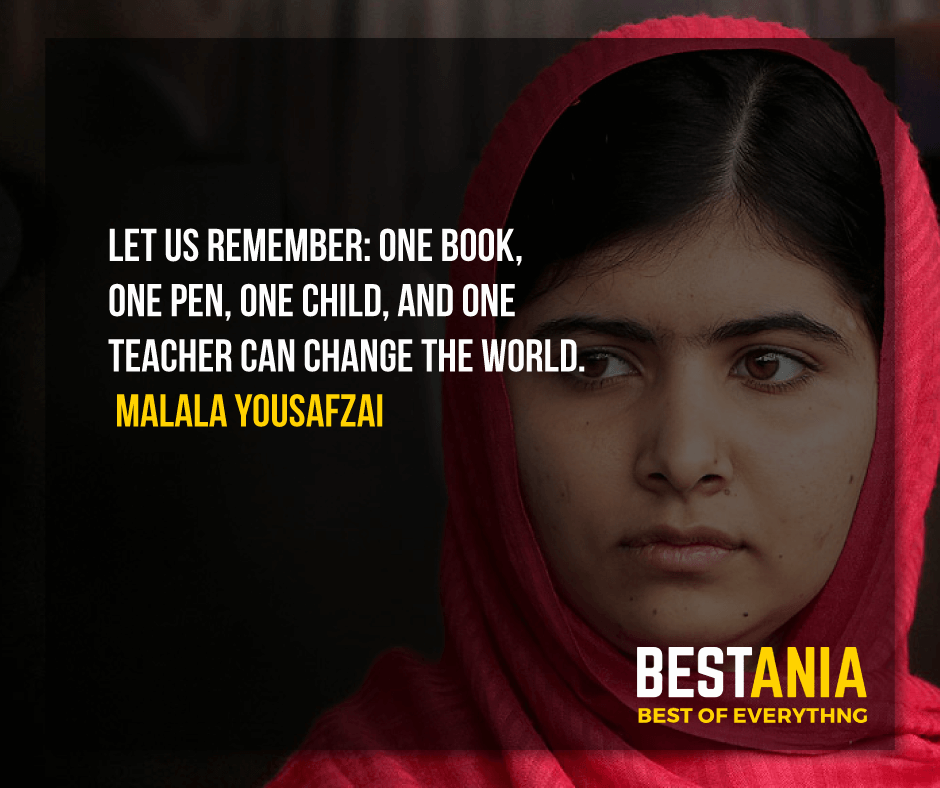 """LET US REMEMBER: ONE BOOK, ONE PEN, ONE CHILD, AND ONE TEACHER CAN CHANGE THE WORLD.""  MALALA YOUSAFZAI"