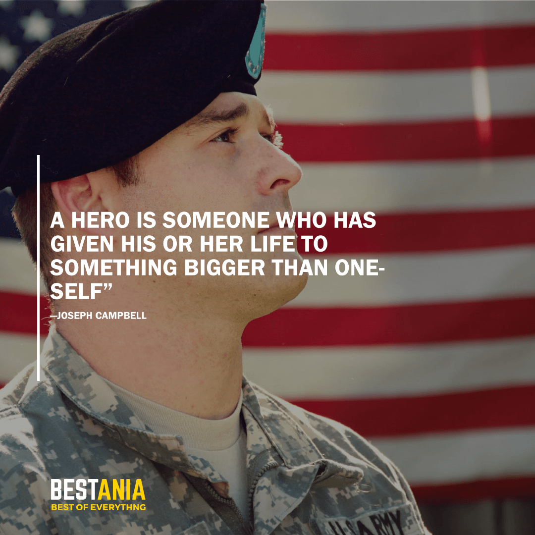 """""""A HERO IS SOMEONE WHO HAS GIVEN HIS OR HER LIFE TO SOMETHING BIGGER THAN ONESELF"""" JOSEPH CAMPBELL"""
