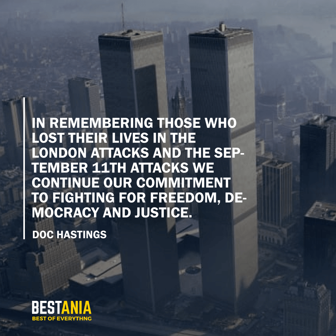 """""""IN REMEMBERING THOSE WHO LOST THEIR LIVES IN THE LONDON ATTACKS AND THE SEPTEMBER 11TH ATTACKS WE CONTINUE OUR COMMITMENT TO FIGHTING FOR FREEDOM, DEMOCRACY, AND JUSTICE."""" DOC HASTINGS"""