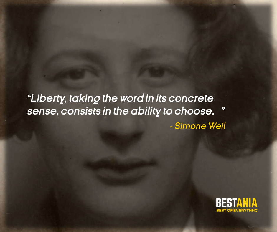 """""""LIBERTY, TAKING THE WORD IN ITS CONCRETE SENSE, CONSISTS IN THE ABILITY TO CHOOSE.""""  SIMONE WEIL"""