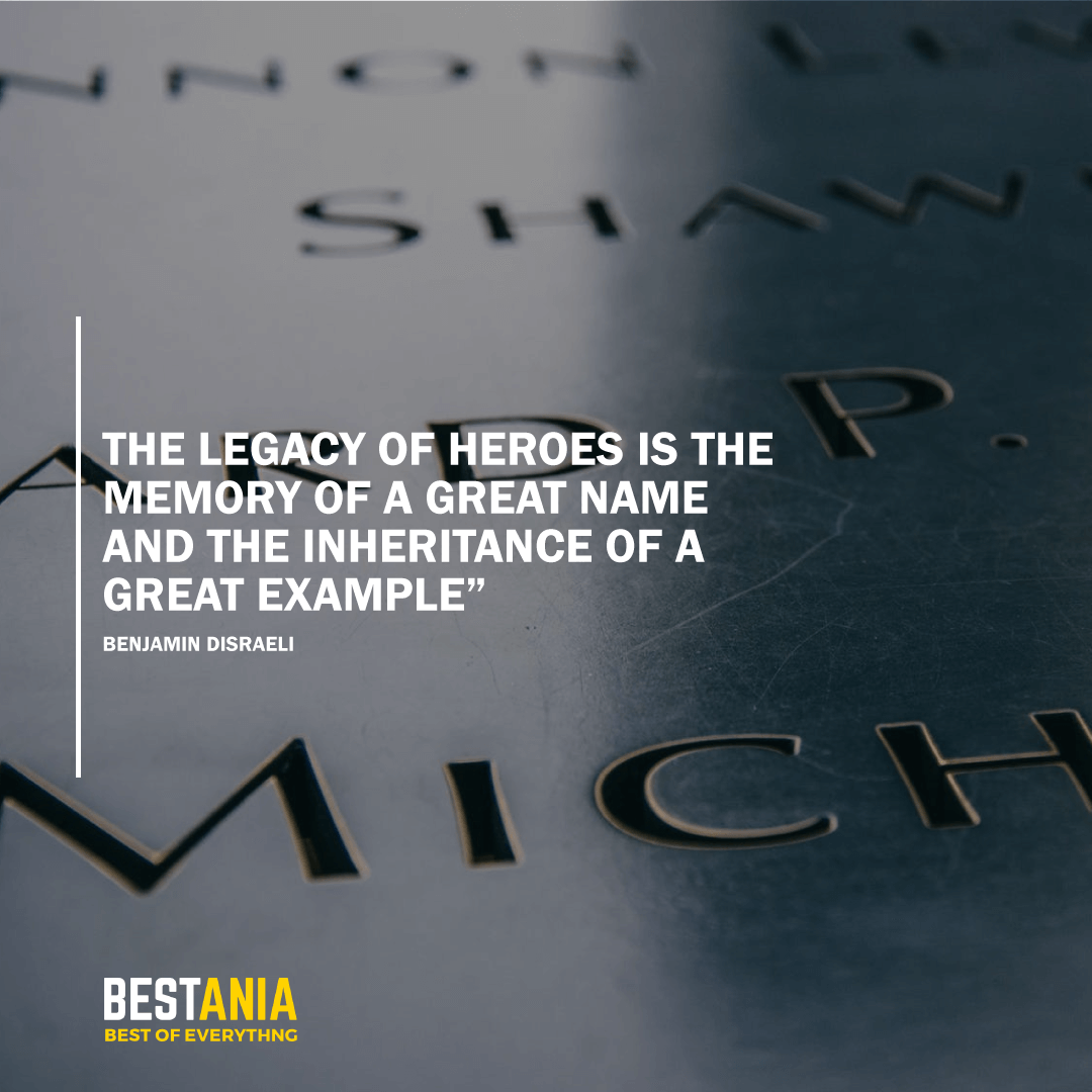 """THE LEGACY OF HEROES IS THE MEMORY OF A GREAT NAME AND THE INHERITANCE OF A GREAT EXAMPLE"""" BENJAMIN DISRAELI"""