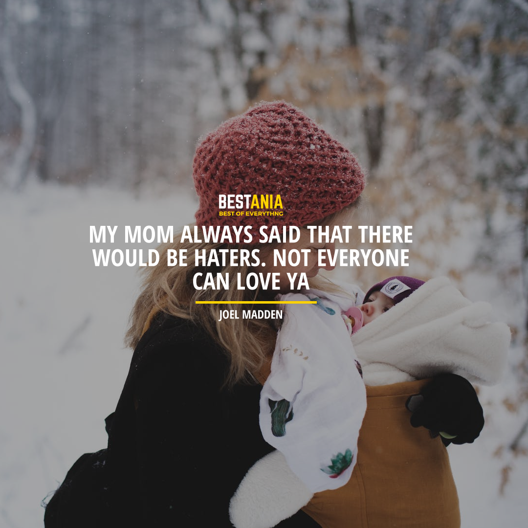 """""""MY MOM ALWAYS SAID THAT THERE WOULD BE HATERS. NOT EVERYONE CAN LOVE YA."""" JOEL MADDEN"""