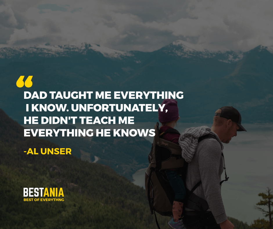 """DAD TAUGHT ME EVERYTHING I KNOW. UNFORTUNATELY, HE DIDN'T TEACH ME EVERYTHING HE KNOWS."" AL UNSER"