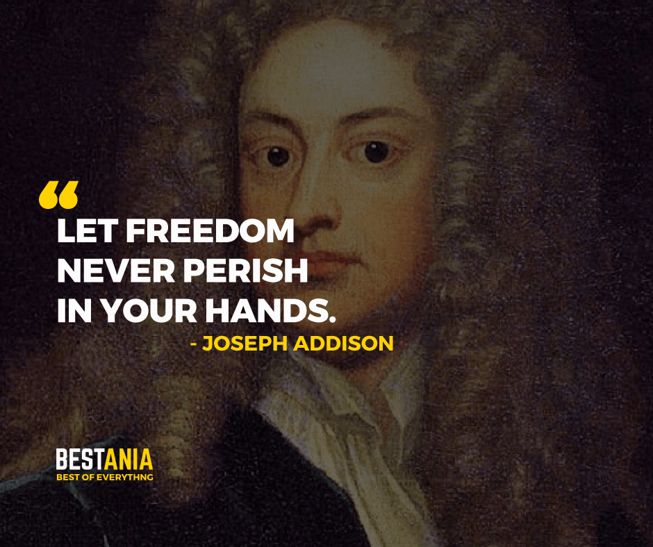 """""""LET FREEDOM NEVER PERISH IN YOUR HANDS.""""  JOSEPH ADDISON"""