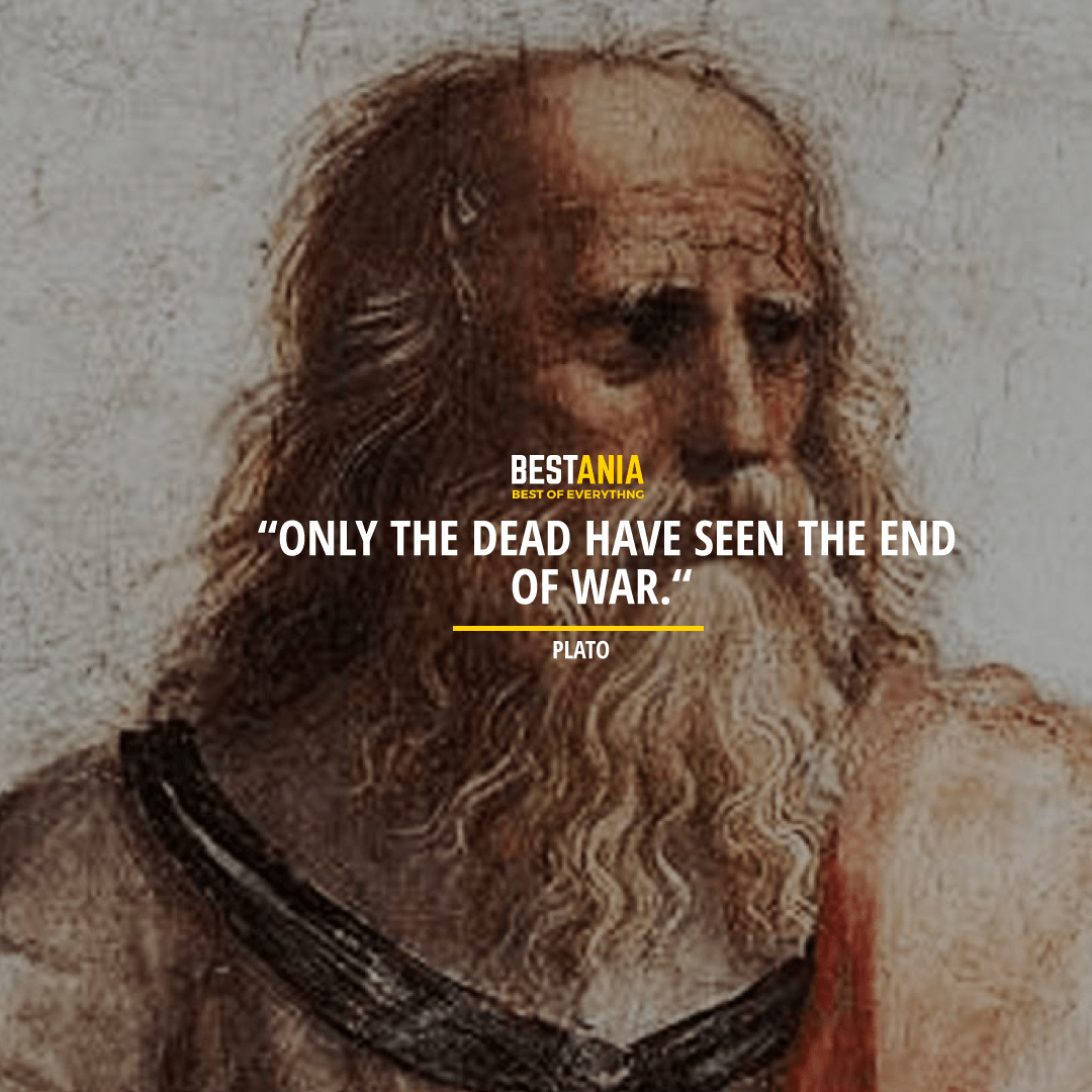 """""""ONLY THE DEAD HAVE SEEN THE END OF THE WAR."""" PLATO"""