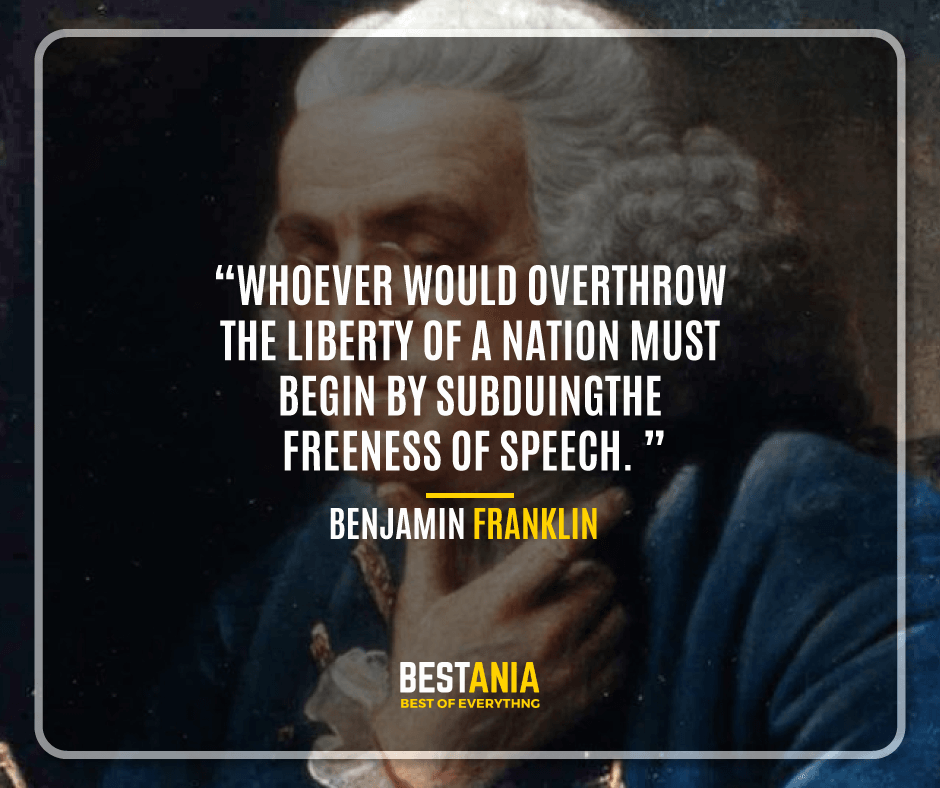"""""""WHOEVER WOULD OVERTHROW THE LIBERTY OF A NATION MUST BEGIN BY SUBDUING THE FREENESS OF SPEECH."""" BENJAMIN FRANKLIN"""