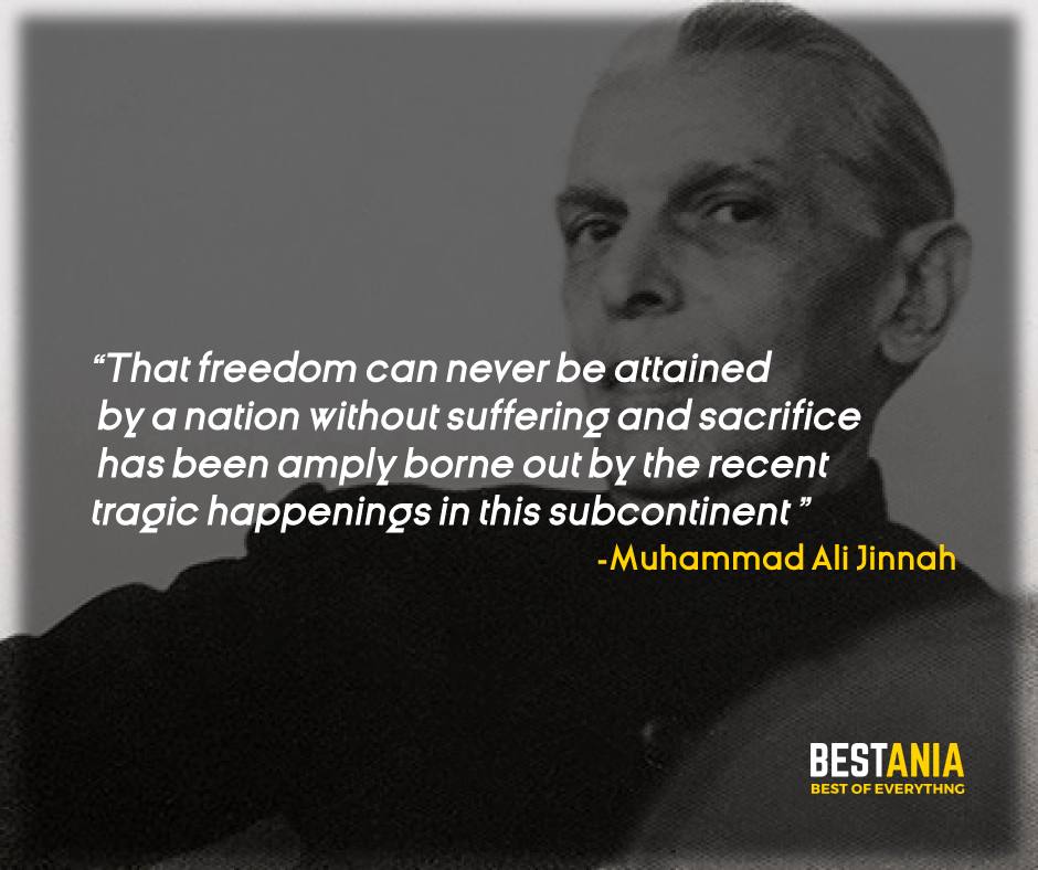 """""""THAT FREEDOM CAN NEVER BE ATTAINED BY A NATION WITHOUT SUFFERING AND SACRIFICE HAS BEEN AMPLY BORNE OUT BY THE RECENT TRAGIC HAPPENINGS IN THIS SUBCONTINENT."""" MUHAMMAD ALI JINNAH"""
