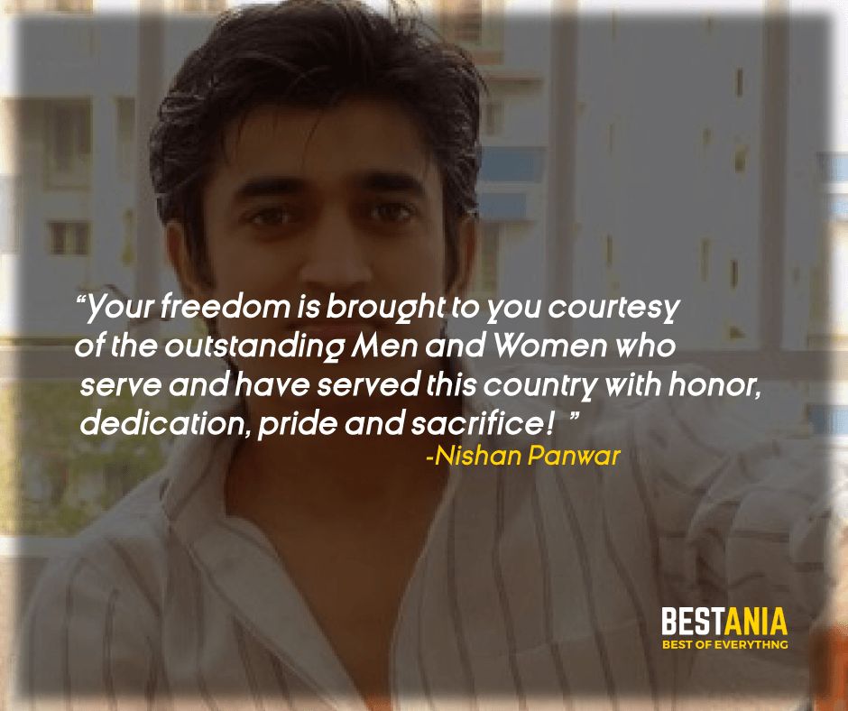 """""""YOUR FREEDOM IS BROUGHT TO YOU COURTESY OF THE OUTSTANDING MEN AND WOMEN WHO SERVE AND HAVE SERVED THIS COUNTRY WITH HONOR, DEDICATION, PRIDE, AND SACRIFICE!"""" NISHAN PANWAR"""