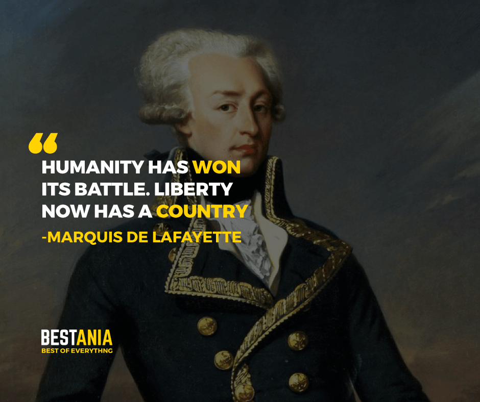 """""""HUMANITY HAS WON ITS BATTLE. LIBERTY NOW HAS A COUNTRY."""" MARQUIS DE LAFAYETTE"""