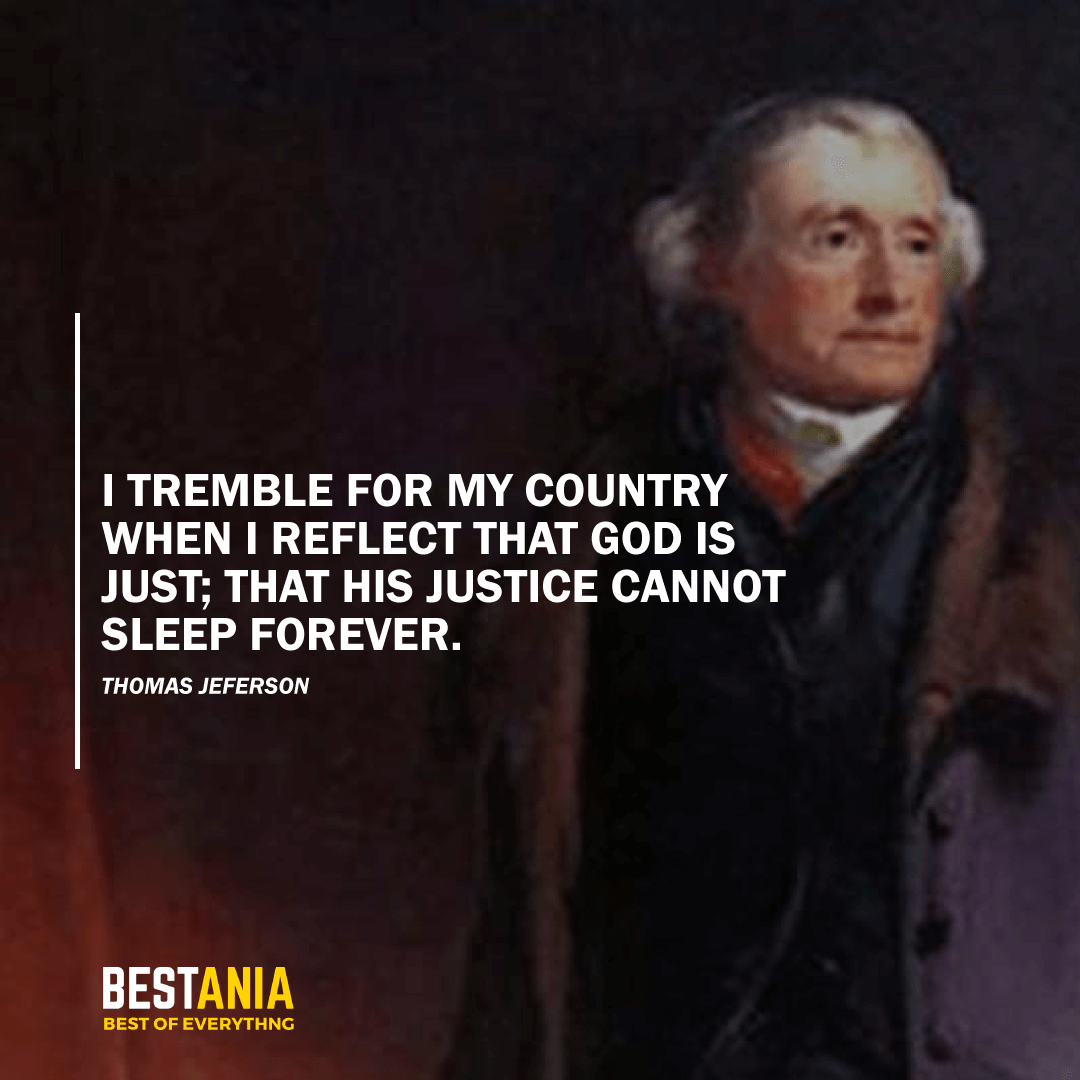 """I TREMBLE FOR MY COUNTRY WHEN I REFLECT THAT GOD IS JUST; THAT HIS JUSTICE CANNOT SLEEP FOREVER."" THOMAS JEFFERSON"
