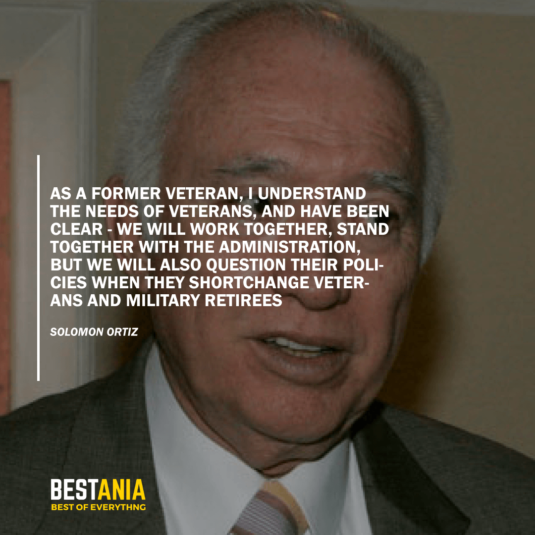 """AS A FORMER VETERAN, I UNDERSTAND THE NEEDS OF VETERANS, AND HAVE BEEN CLEAR - WE WILL WORK TOGETHER, STAND TOGETHER WITH THE ADMINISTRATION, BUT WE WILL ALSO QUESTION THEIR POLICIES WHEN THEY SHORTCHANGE VETERANS AND MILITARY RETIREES.""  SOLOMON ORTIZ"