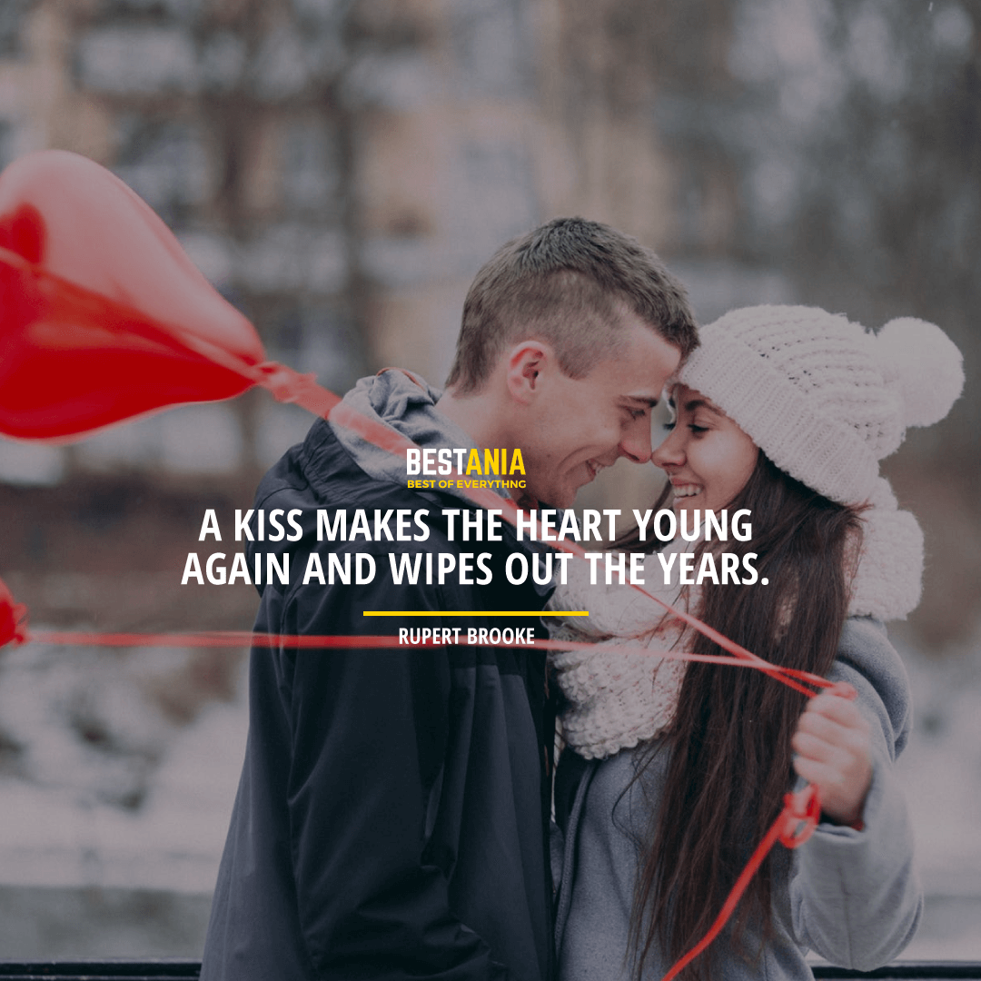 """A KISS MAKES THE HEART YOUNG AGAIN AND WIPES OUT THE YEARS.""  RUPERT BROOKE"