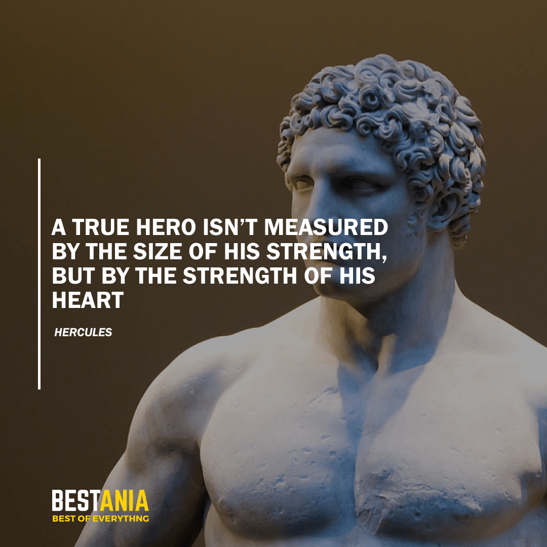 """A TRUE HERO ISN'T MEASURED BY THE SIZE OF HIS STRENGTH, BUT BY THE STRENGTH OF HIS HEART.""  – HERCULES"