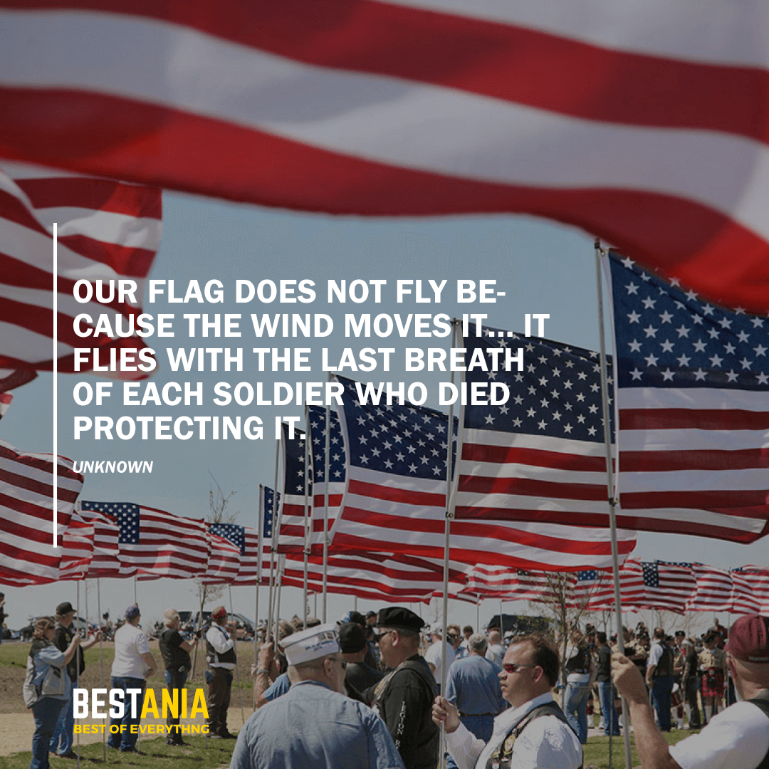 """OUR FLAG DOES NOT FLY BECAUSE THE WIND MOVES IT… IT FLIES WITH THE LAST BREATH OF EACH SOLDIER WHO DIED PROTECTING IT.""  UNKNOWN"