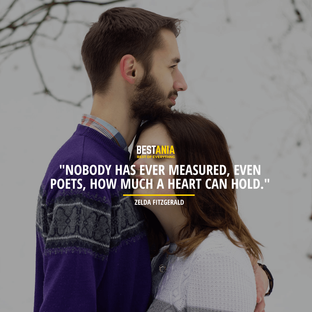 """""""NOBODY HAS EVER MEASURED, EVEN POETS, HOW MUCH A HEART CAN HOLD.""""  ~ ZELDA FITZGERALD"""