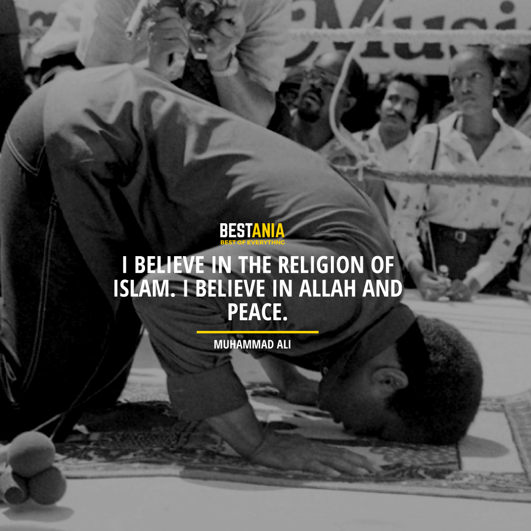 """I BELIEVE IN THE RELIGION OF ISLAM. I BELIEVE IN ALLAH AND PEACE."" MUHAMMAD ALI"