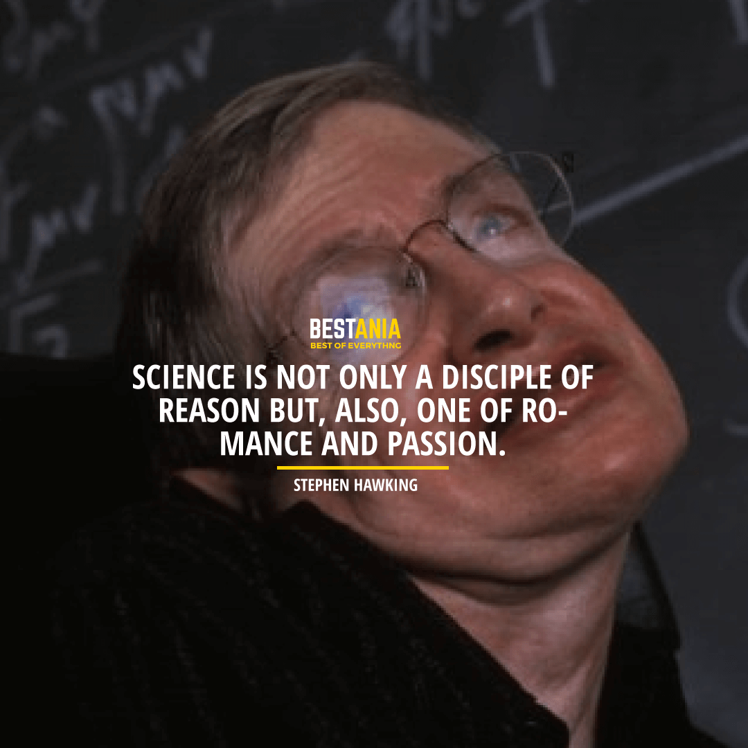 """""""SCIENCE IS NOT ONLY A DISCIPLE OF REASON BUT, ALSO, ONE OF ROMANCE AND PASSION.""""  STEPHEN HAWKING"""