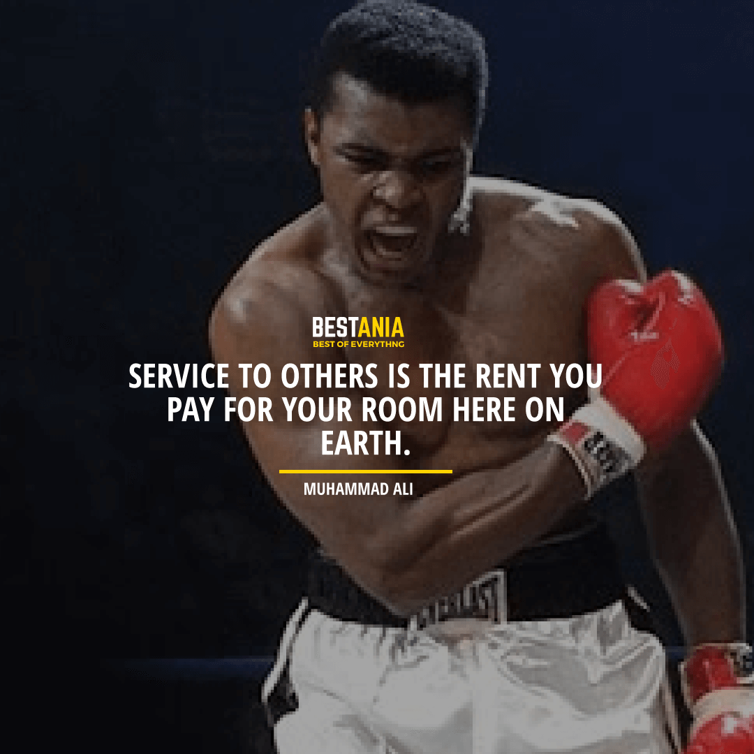"""SERVICE TO OTHERS IS THE RENT YOU PAY FOR YOUR ROOM HERE ON EARTH."" MUHAMMAD ALI"