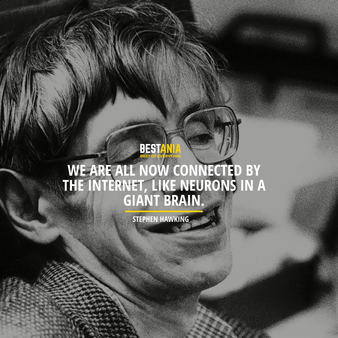 """""""WE ARE ALL NOW CONNECTED BY THE INTERNET, LIKE NEURONS IN A GIANT BRAIN.""""  STEPHEN HAWKING"""