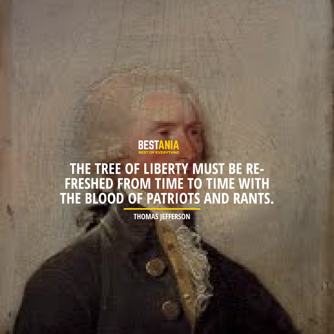 """THE TREE OF LIBERTY MUST BE REFRESHED FROM TIME TO TIME WITH THE BLOOD OF PATRIOTS AND TYRANTS."" THOMAS JEFFERSON"