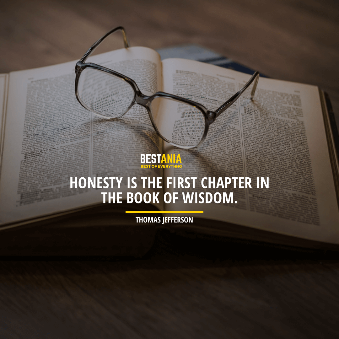 """HONESTY IS THE FIRST CHAPTER IN THE BOOK OF WISDOM."" THOMAS JEFFERSON"