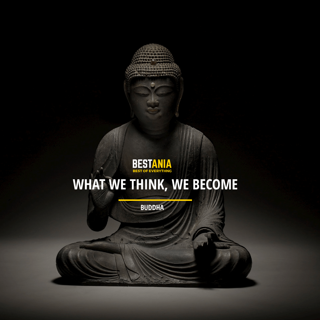 """WHAT WE THINK, WE BECOME."" BUDDHA"
