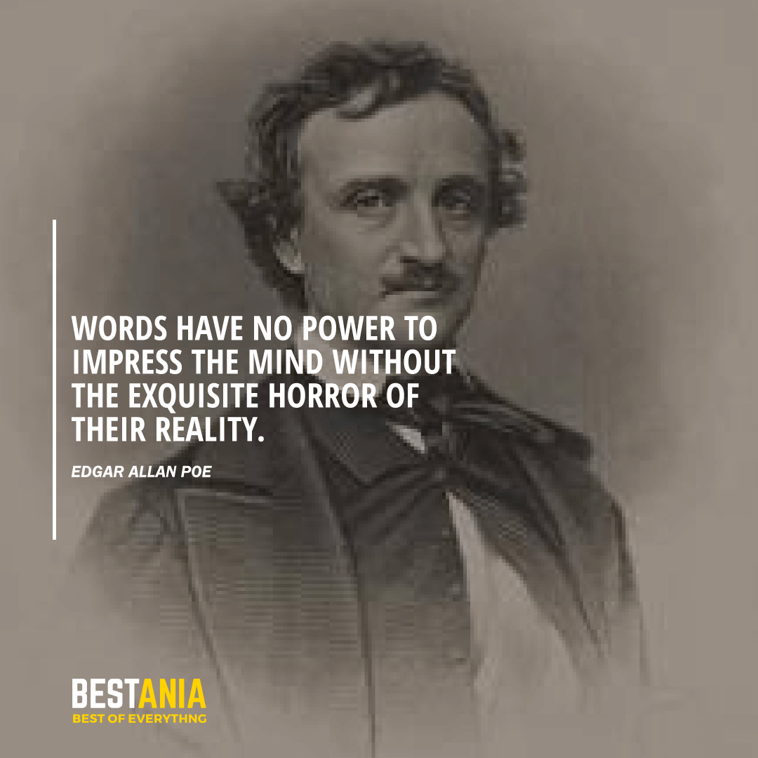 """Words have no power to impress the mind without the exquisite horror of their reality.""  Edgar Allan Poe"