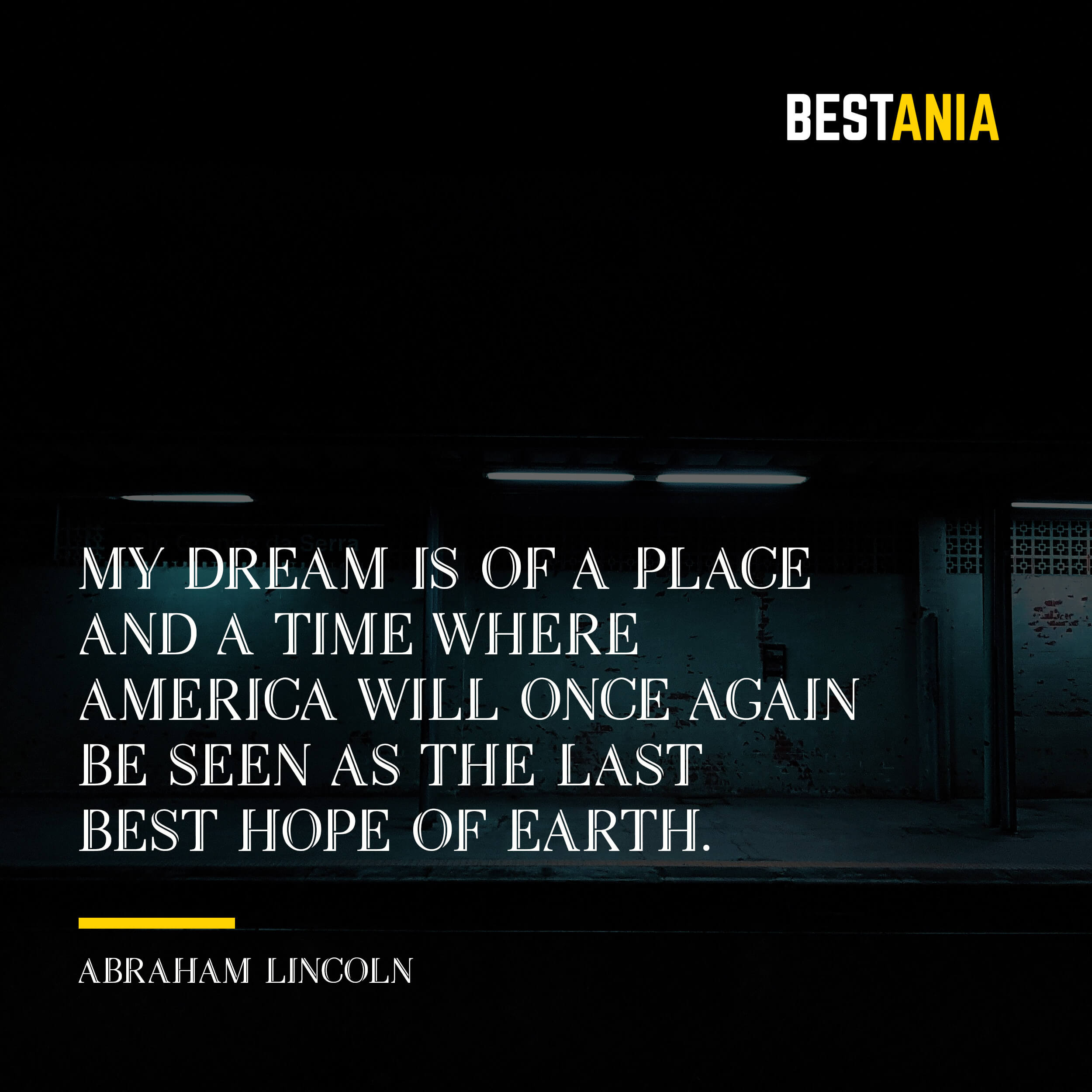 """MY DREAM IS OF A PLACE AND A TIME WHERE AMERICA WILL ONCE AGAIN BE SEEN AS THE LAST BEST HOPE OF EARTH."" ABRAHAM LINCOLN"