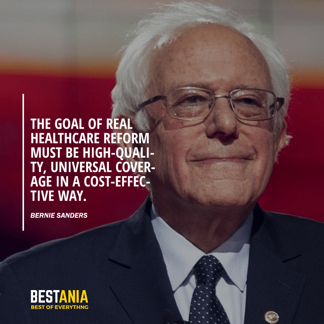 """THE GOAL OF REAL HEALTHCARE REFORM MUST BE HIGH-QUALITY, UNIVERSAL COVERAGE IN A COST-EFFECTIVE WAY."" BERNIE SANDERS"