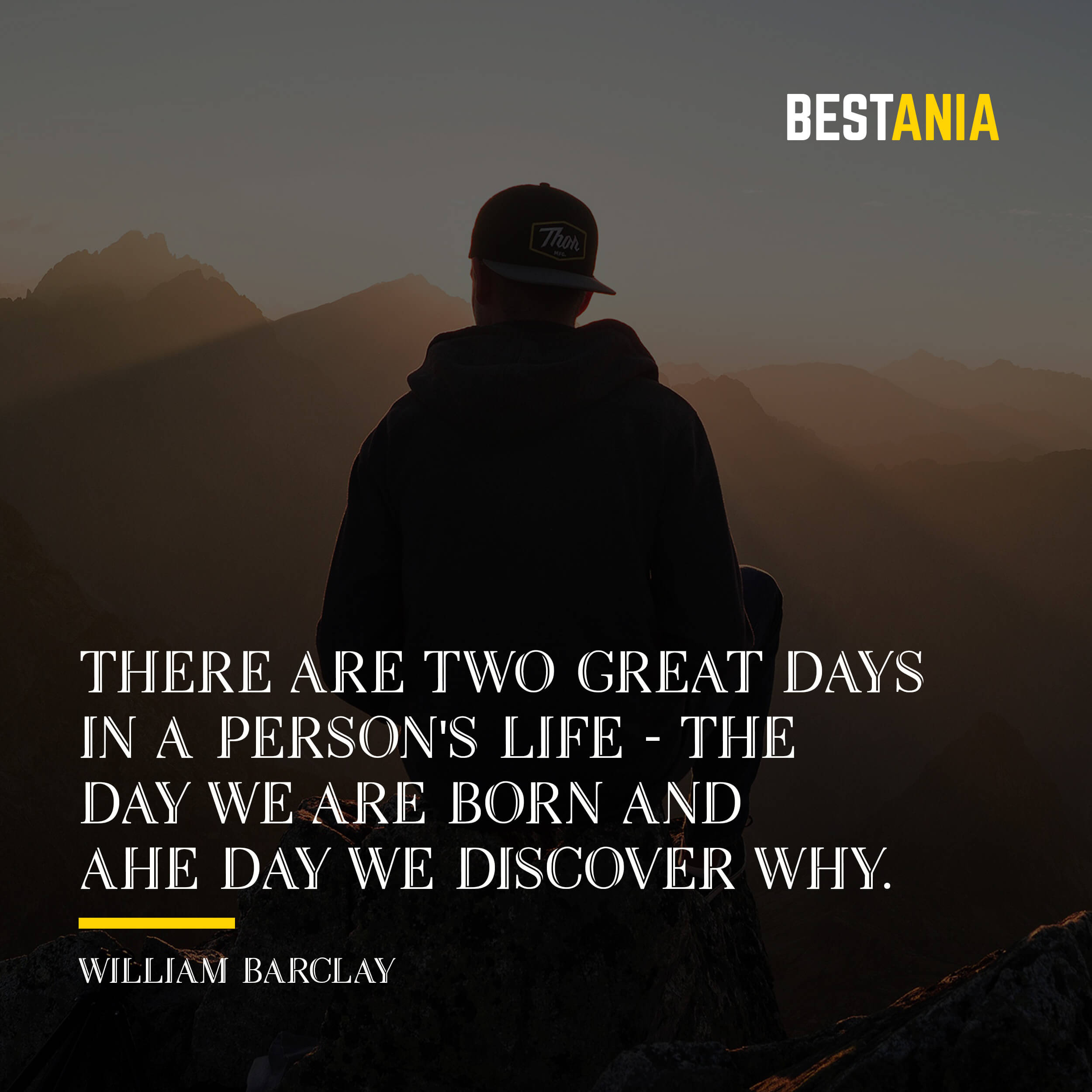 """""""THERE ARE TWO GREAT DAYS IN A PERSON'S LIFE - THE DAY WE ARE BORN AND THE DAY WE DISCOVER WHY.""""  WILLIAM BARCLAY"""