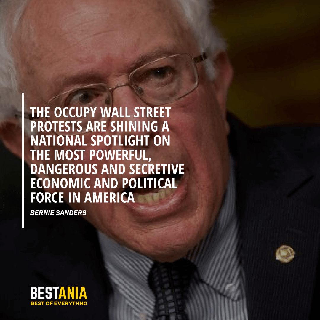 """THE OCCUPY WALL STREET PROTESTS ARE SHINING A NATIONAL SPOTLIGHT ON THE MOST POWERFUL, DANGEROUS AND SECRETIVE ECONOMIC AND POLITICAL FORCE IN AMERICA."" BERNIE SANDERS"