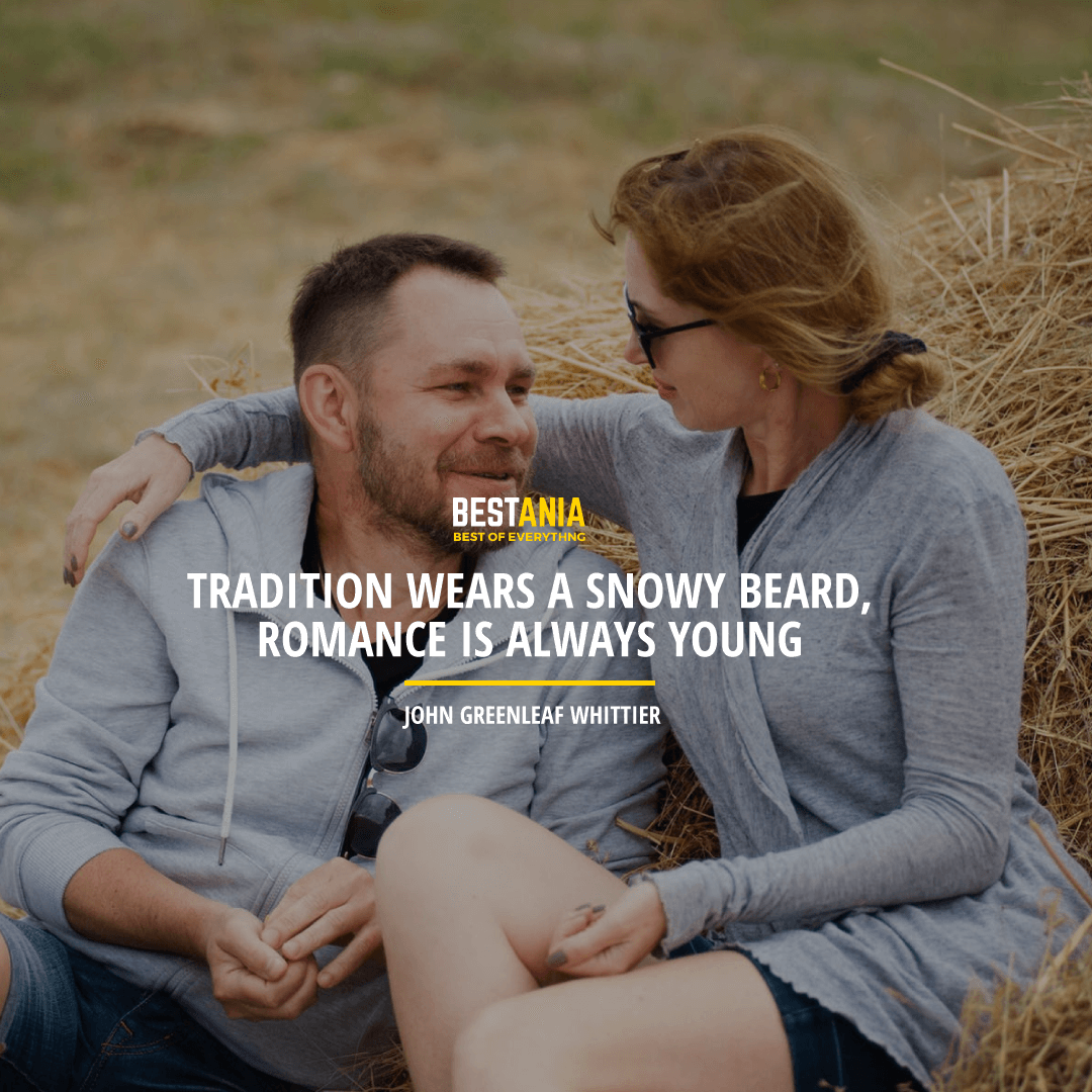 """TRADITION WEARS A SNOWY BEARD, ROMANCE IS ALWAYS YOUNG."" JOHN GREENLEAF WHITTIER"