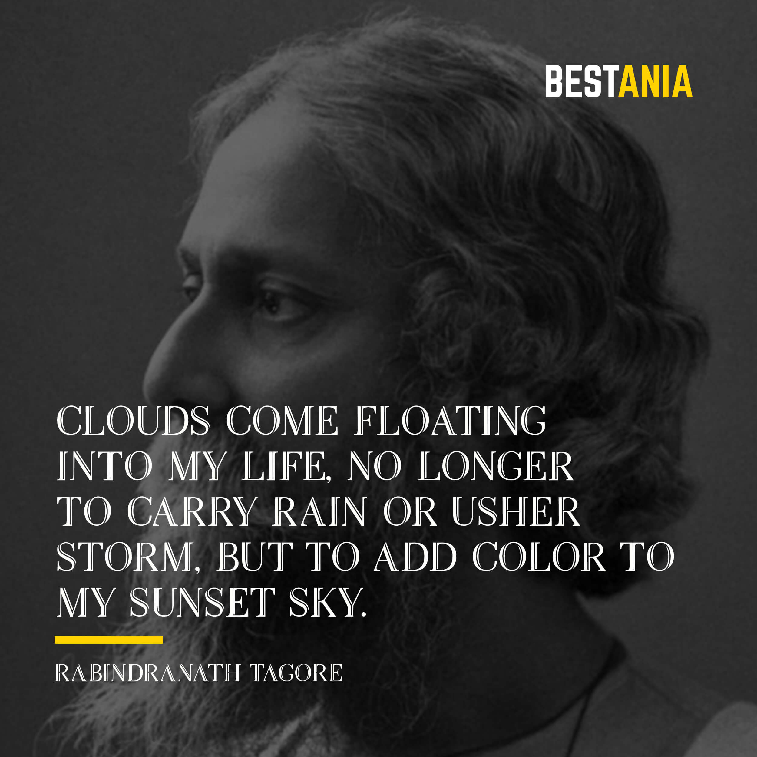 """""""CLOUDS COME FLOATING INTO MY LIFE, NO LONGER TO CARRY RAIN OR USHER STORM, BUT TO ADD COLOR TO MY SUNSET SKY.""""  RABINDRANATH TAGORE"""
