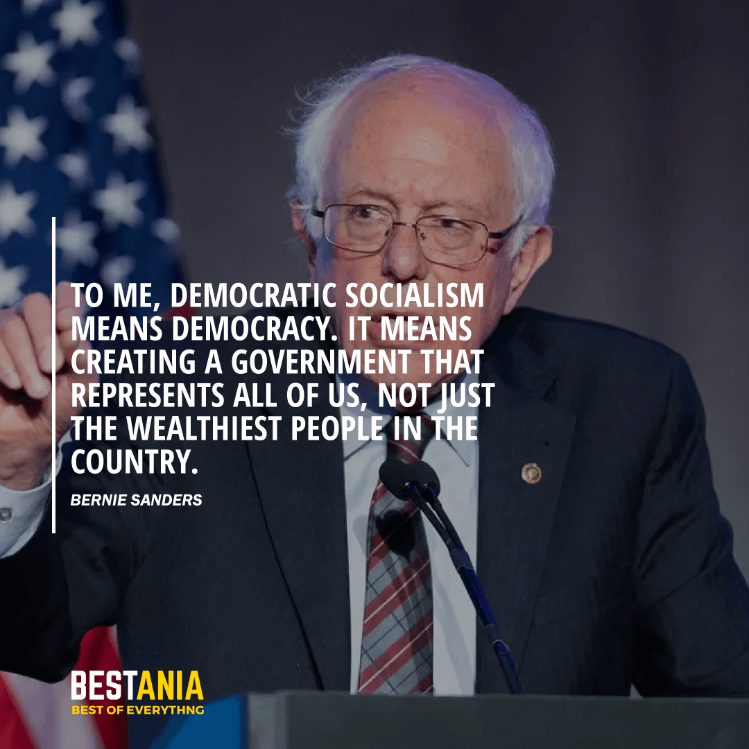 """TO ME, DEMOCRATIC SOCIALISM MEANS DEMOCRACY. IT MEANS CREATING A GOVERNMENT THAT REPRESENTS ALL OF US, NOT JUST THE WEALTHIEST PEOPLE IN THE COUNTRY."" BERNIE SANDERS"