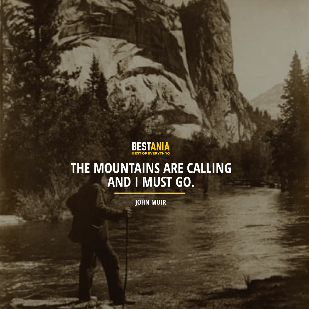 """THE MOUNTAINS ARE CALLING AND I MUST GO."" JOHN MUIR"