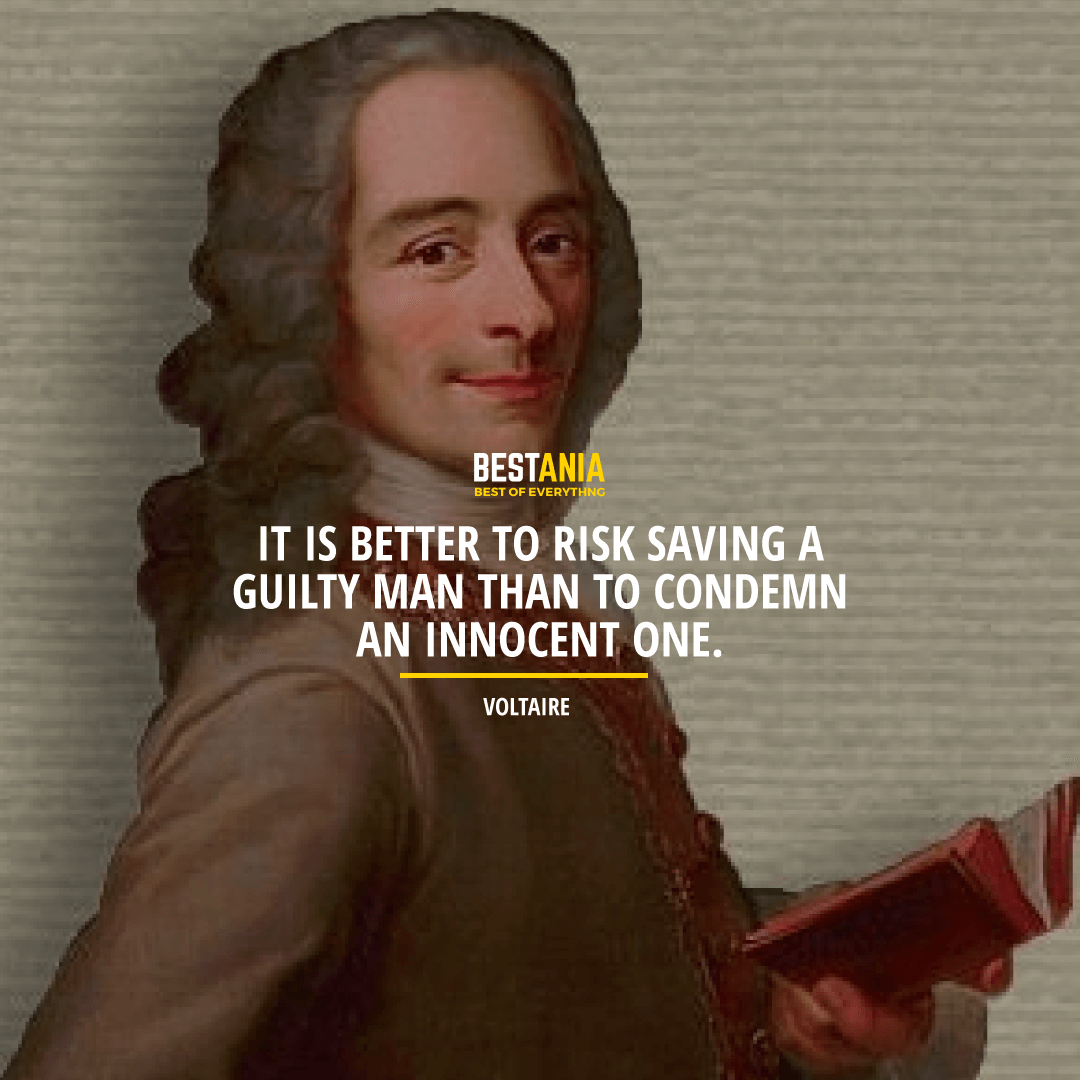 """IT IS BETTER TO RISK SAVING A GUILTY MAN THAN TO CONDEMN AN INNOCENT ONE.""  VOLTAIRE"