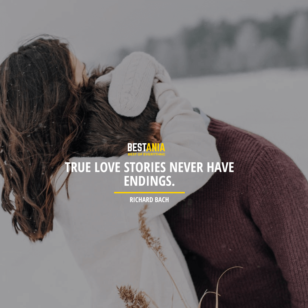 """TRUE LOVE STORIES NEVER HAVE ENDINGS."" RICHARD BACH"