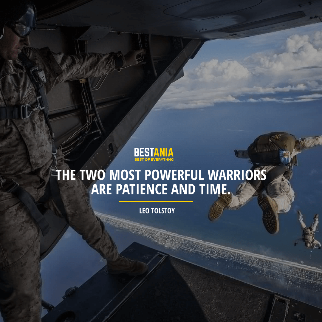 """THE TWO MOST POWERFUL WARRIORS ARE PATIENCE AND TIME.""  LEO TOLSTOY"