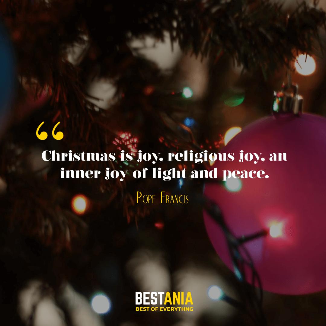 """CHRISTMAS IS JOY, RELIGIOUS JOY, AN INNER JOY OF LIGHT AND PEACE."" POPE FRANCIS"